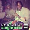 ALLUME TON BRIQUET - SEXY BOYS DE BABY