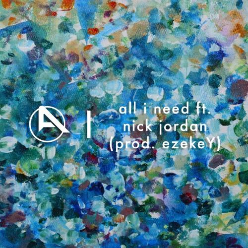 all i need ft. nick jordan (prod. ezekeY)