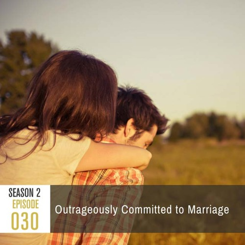 Season 2, Episode 30: Outrageously Committed to Marriage
