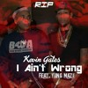 Kevin Gates - I Ain't Wrong - feat. Yung Mazi (RIP)