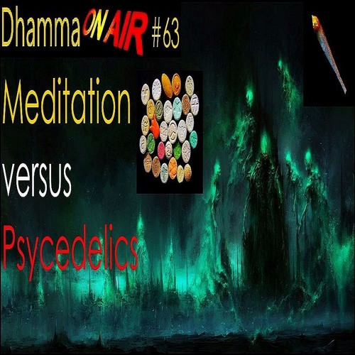 Dhamma On Air #63 Audio: Meditation vs. Psychedelics