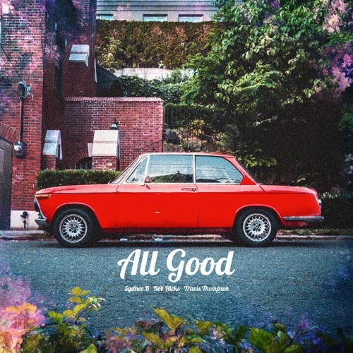 All Good ft. Rob Hicks and Travis Thompson