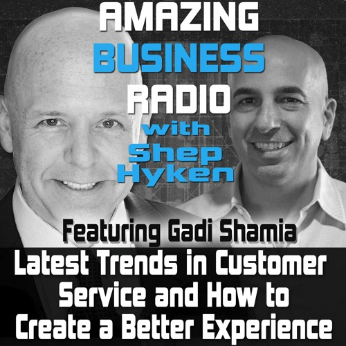 Gadi Shamia Discusses the Latest Trends in Customer Service and How to Create a Better Experience