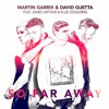 Martin Garrix & David Guetta ft. Ellie Goulding & Conor Maynard - So Far Away [FREE DOWNLOAD].mp3