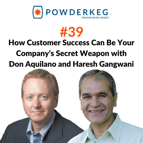 #39: How Customer Success Can Be Your Company's Secret Weapon with Don Aquilano and Haresh Gangwani