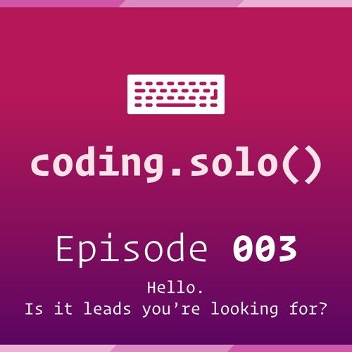 Episode 003: Hello. Is it leads you're looking for?