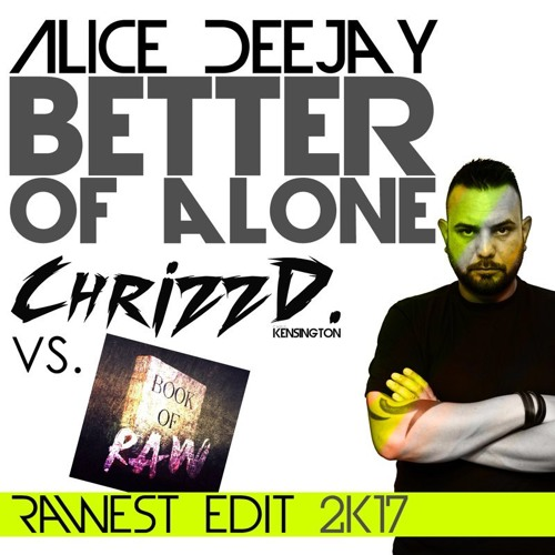 Alice DeeJay - Better of Alone (ChrizzD. VS. Book of Raw Rawest Edit)