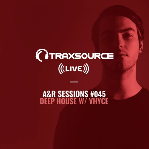 TRAXSOURCE LIVE! A&R Sessions #045 - Deep House with Vhyce