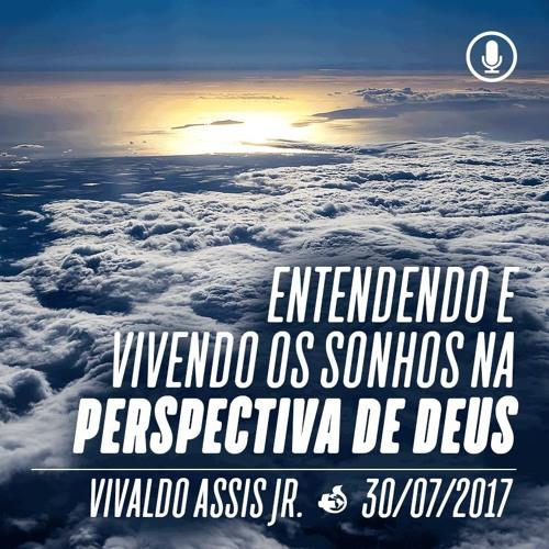 Entendendo e vivendo os sonhos na perspectiva de Deus - Vivaldo Assis Jr - 30/07/2017