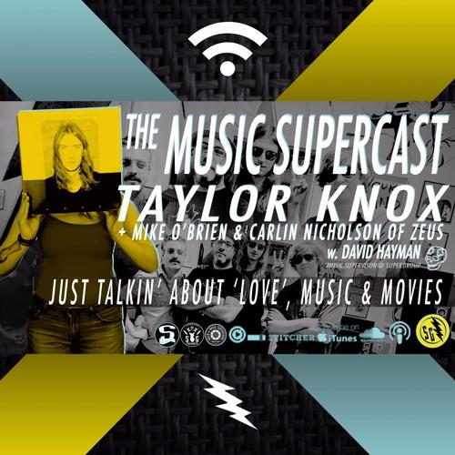 034 - TALYOR KNOX & ZEUS; 'LOVE', MUSIC & MOVIES