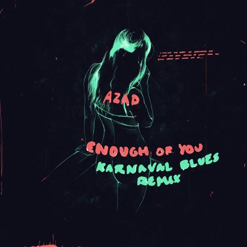 Azad - Enough of You (Karnaval Blues Remix)