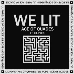 We Lit!!!-Ace Of Quades (ft LIL POPE)