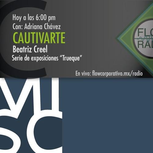 """CautivArte 083 - Beatriz Creel /Series de exposiciones """"Trueque"""""""
