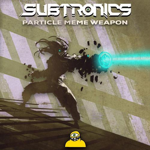 Subtronics - Particle Meme Weapon