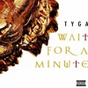 Tyga - Wait For A Minute Without Justin Bieber
