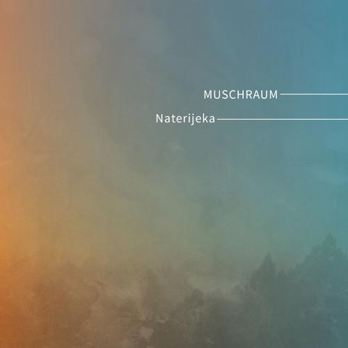 Muschraum - Naterijeka - Rajunda