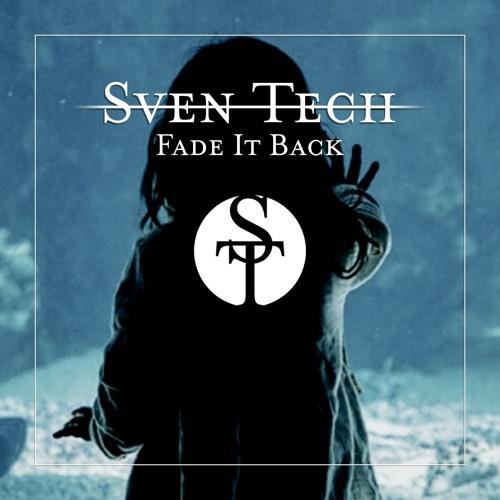 Sven Tech - Fade It Back [Trap House?] !!Free Download!!