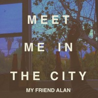 My Friend Alan - Meet Me In The City
