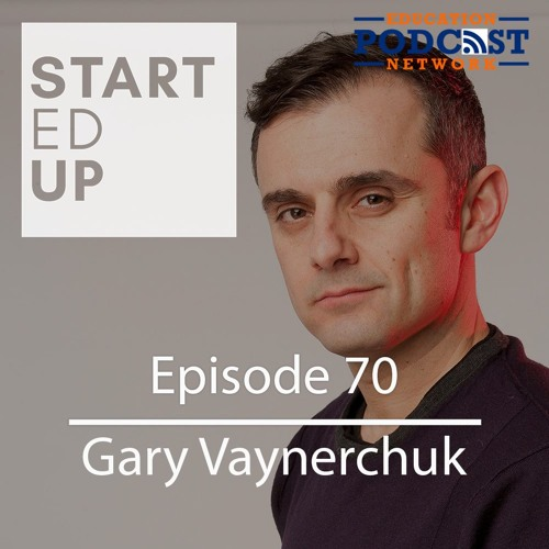 Ep 70: Gary Vaynerchuk - Education Needs Carnage