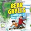 Bear Grylls Adventures: Volume 3: Bear Grylls Adventures #3 by Bear Grylls