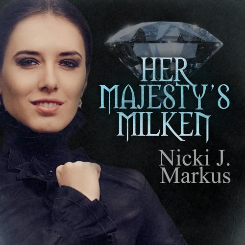 Her Majesty's Milken by Nicki J Markus (MF Novella Excerpt)
