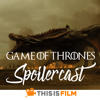 "Spoilercast: Game of Thrones - Season 7, Episode 4 ""The Spoils of War"""