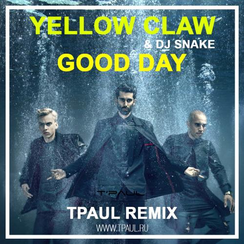 Yellow Claw & DJ Snake – Good Day (TPaul Remix)