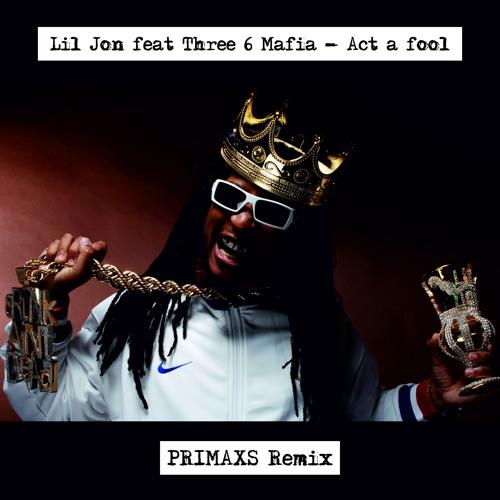 Lil Jon Feat Three 6 Mafia - Act A Fool (PRIMAXS Remix)