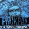 Pnukpat - Jeunes Encore Fiers Pourtant