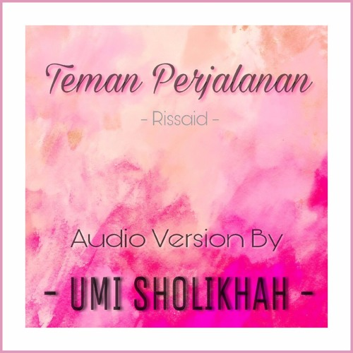Teman Perjalanan (Rissaid) - Audio Version By Umi Sholikhah