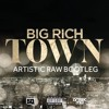 Big Rich Town (Artistic Raw Bootleg)