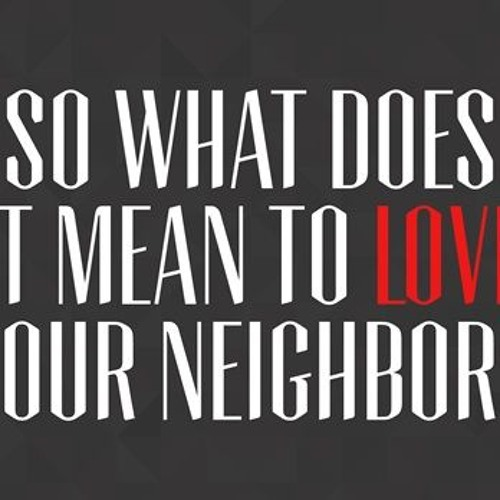 "What Does it Mean to ""Love"" My Neighbor?"