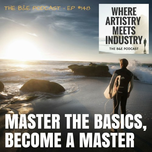 B&EP #148 - Master the Basics, Become a Master