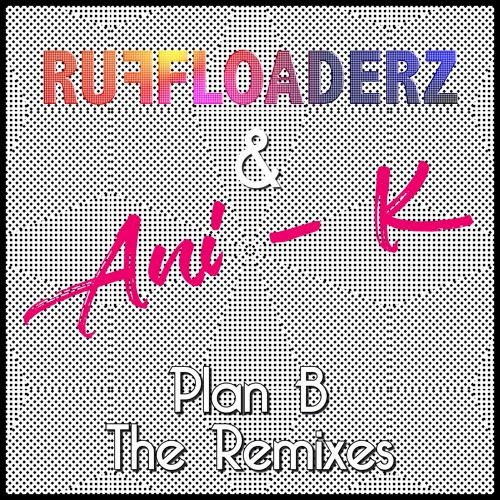 Ani - K x Ruffloaderz | Plan B Extended Remix