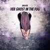 Dravek - Her Ghost In The Fog (Original Mix)