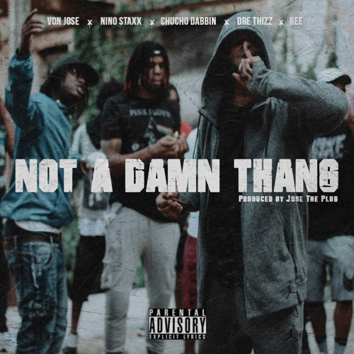 """Not A Damn Thang"" - Von Jose, Nino Staxx, Chucho Dabbin, Dre Thizz, Ree"