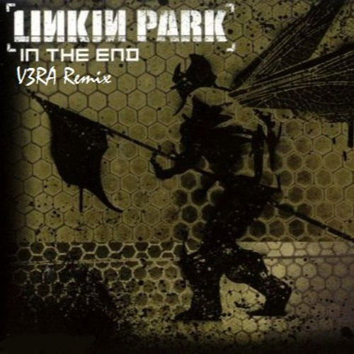 Linkin Park - In The End (V3RA Remix) FREE DL by DJ V3RA