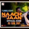 02 Naach Meri Jaan Tubelight Kamaal Khan Remix By Dj [ Abk Jabalpue 7898345185 7773839151 Mp3