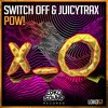 Switch Off & JuicyTrax - POW! (Original Mix) [OUT NOW]