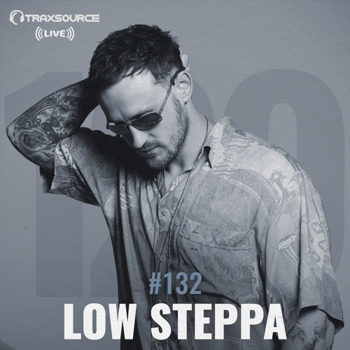 Traxsource LIVE! #132 with Low Steppa