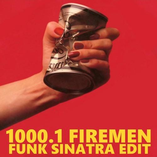 1000.1 FIREMEN (FUNK SINATRA EDIT)
