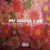 My Whole Life Feat. Young Chubberz (Prod. by MaseratiGoKrazy)
