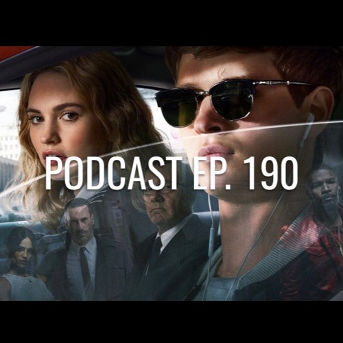 Podcast ep. 190: Baby Driver, Game of Thrones, Disney vs Netflix