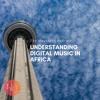 Understanding Digital Music In Africa