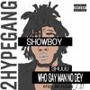 SHOWBOY -3HUU (WHO SAY MAN NO DEY) PROD. BY FUSHA