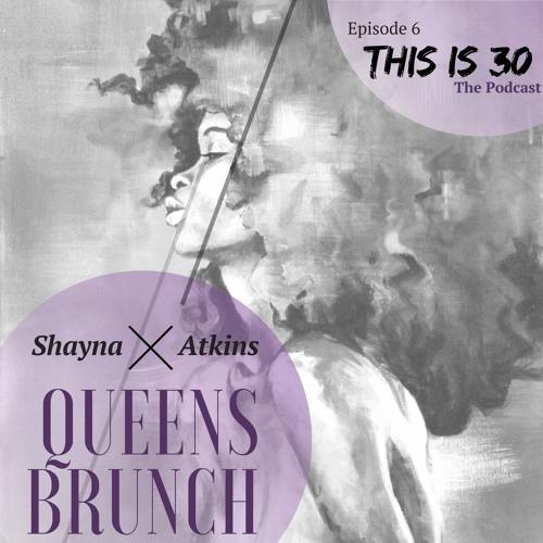 This Is 30 Episode 6: Queens Brunch