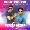 BANDA PEROLA NEGRA  - REGINALDO ROSSI (Pout Pourri)