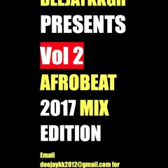 AFROBEAT MIX 2017 EDITION VOL 2 BY DEEJAYKKGH
