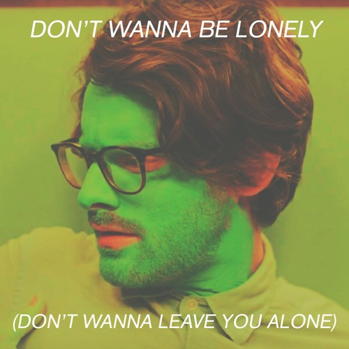 Walker Lukens Dont Wanna Be Lonely Dont Wanna Leave You Alone