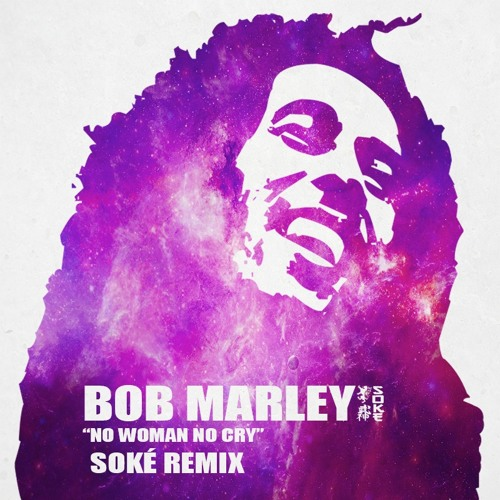 Bob Marley Cry Song Mp3 Download: Bob Marley - No Woman No Cry (Soke Remix) By Soke